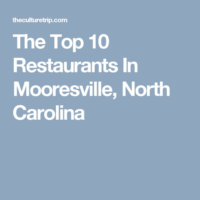 The Top 10 Restaurants In Mooresville, North Carolina