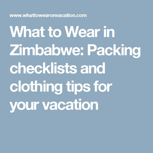 What to Wear in Zimbabwe: Packing checklists and clothing tips for your vacation