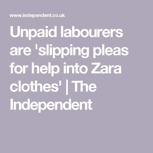 Unpaid labourers are 'slipping pleas for help into Zara clothes' | The Independent