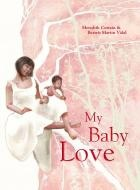 My Baby Love by Meredith Costain illustrated by Beatriz Martin Vidal
