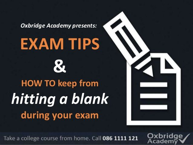 Oxbridge Academy presents:  EXAM TIPS  &  HOW TO keep from  hitting a blank  during your exam