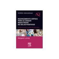 Lunney M. Razonamiento crítico para alcanzar resultados de salud positivos: estudios de casos y análisis de enfermería. Barcelona: Elsevier; c2011.