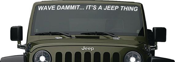 I need this for all of the Jeep poser owners that don't wave back!!!! A jeep isn't just a vehicle, it's a lifestyle, it's a community! You must wave!!!!!