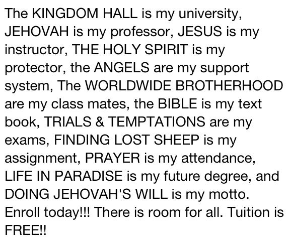 I love this! I remember years ago I went on a call with my Dad and the man asked me what University I had been to. I said the Jehovah's organization.