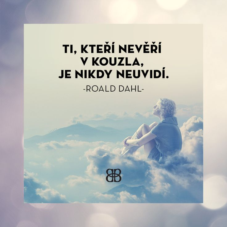 Ti, kteří nevěří v kouzla, je nikdy neuvidí. - Roald Dahl #quote