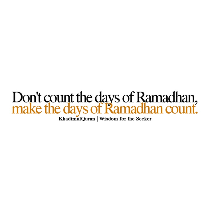 Don't count the days of Ramadhan, make the days of Ramadhan COUNT