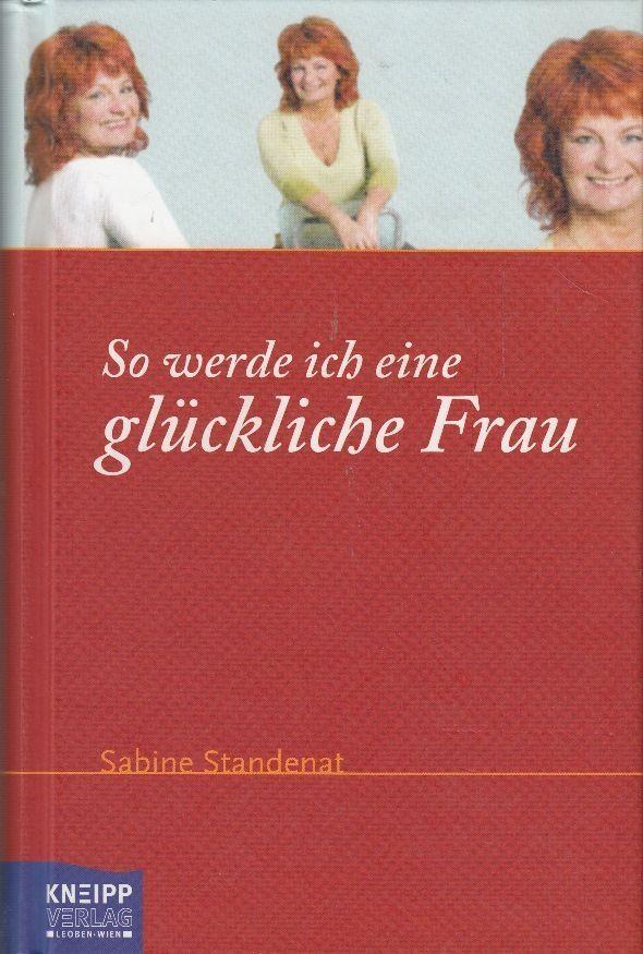 So werde ich eine glückliche Frau von Sabine Standenat * Kneipp Verlag 2006
