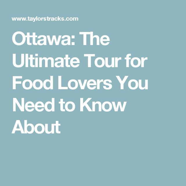 Ottawa: The Ultimate Tour for Food Lovers You Need to Know About