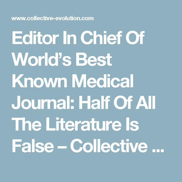 Editor In Chief Of World's Best Known Medical Journal: Half Of All The Literature Is False – Collective Evolution