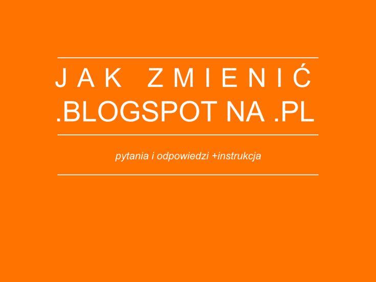 Jak zmienić .blogspot na .pl, czyli nowy adres bloga.