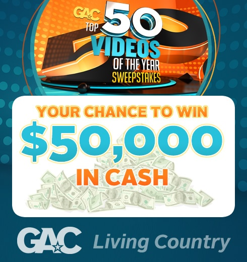 Enter GAC's Top 50 Videos of the Year Sweepstakes for a chance to win $50,000 in cash!