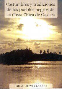 Costumbres y tradiciones de los pueblos negros de la Costa Chica de Oaxaca - Detalle de la obra - Enciclopedia de la Literatura en México - FLM - CONACULTA