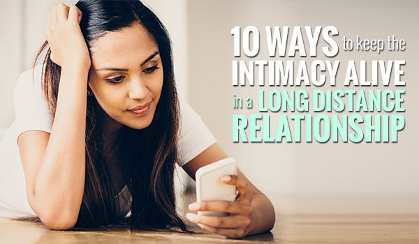 10 Ways to Keep the Intimacy Alive in a Long Distance Relationship