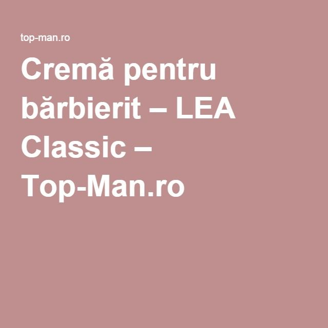 Cremă pentru bărbierit – LEA Classic – Top-Man.ro