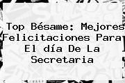 http://tecnoautos.com/wp-content/uploads/imagenes/tendencias/thumbs/top-besame-mejores-felicitaciones-para-el-dia-de-la-secretaria.jpg Feliz Dia De La Secretaria. Top Bésame: mejores felicitaciones para el día de la secretaria, Enlaces, Imágenes, Videos y Tweets - http://tecnoautos.com/actualidad/feliz-dia-de-la-secretaria-top-besame-mejores-felicitaciones-para-el-dia-de-la-secretaria/