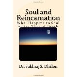 Soul and Reincarnation: What Happens to Soul at the Time of Death (Paperback)By Dr. Sukhraj S. Dhillon