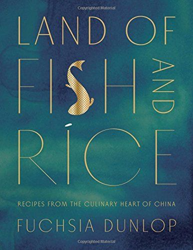 Land of Fish and Rice: Recipes from the Culinary Heart of China (Fuchsia Dunlop) / TX724.5.C5 D8595 2016 / https://catalog.wrlc.org/cgi-bin/Pwebrecon.cgi?BBID=16980809