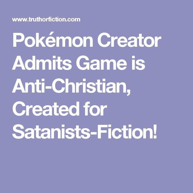 Pokémon Creator Admits Game is Anti-Christian, Created for Satanists-Fiction!