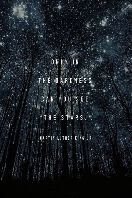 Only in the darkness can you see the stars ~ Martin Luther King Jr.  www.gracetheday.com