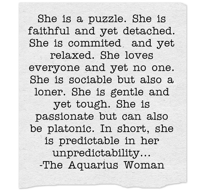 "Ha! I was like ""I can relate"" then read the end ""Aquarius Women"". That would be me."