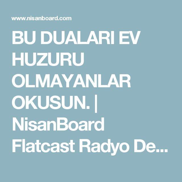 BU DUALARI EV HUZURU OLMAYANLAR OKUSUN. | NisanBoard Flatcast Radyo Destek Paylaşım Sitesi
