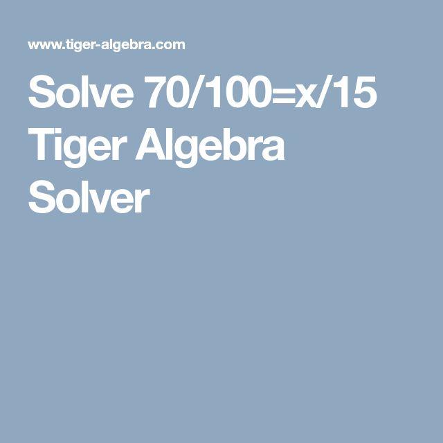 Solve  70/100=x/15 Tiger Algebra Solver