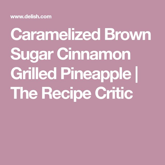 Caramelized Brown Sugar Cinnamon Grilled Pineapple | The Recipe Critic