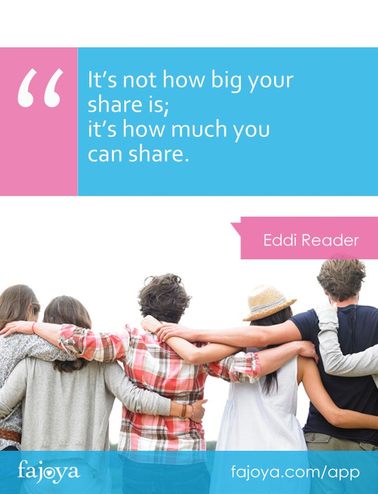 """It's not how big your share is; it's how much you can share"" . Eddi Reader"