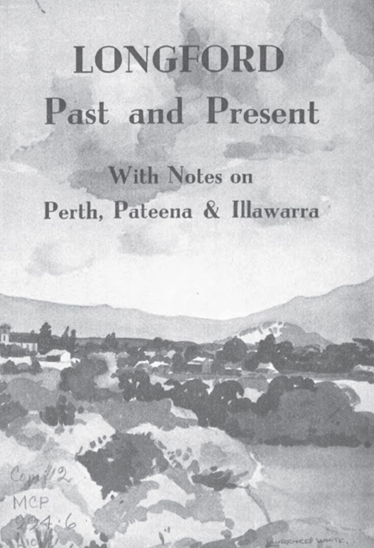 Longford Past and Present - With notes on Perth, Pateena and Illawarra by K R vonStieglitz. Click on the image to download a digital copy.