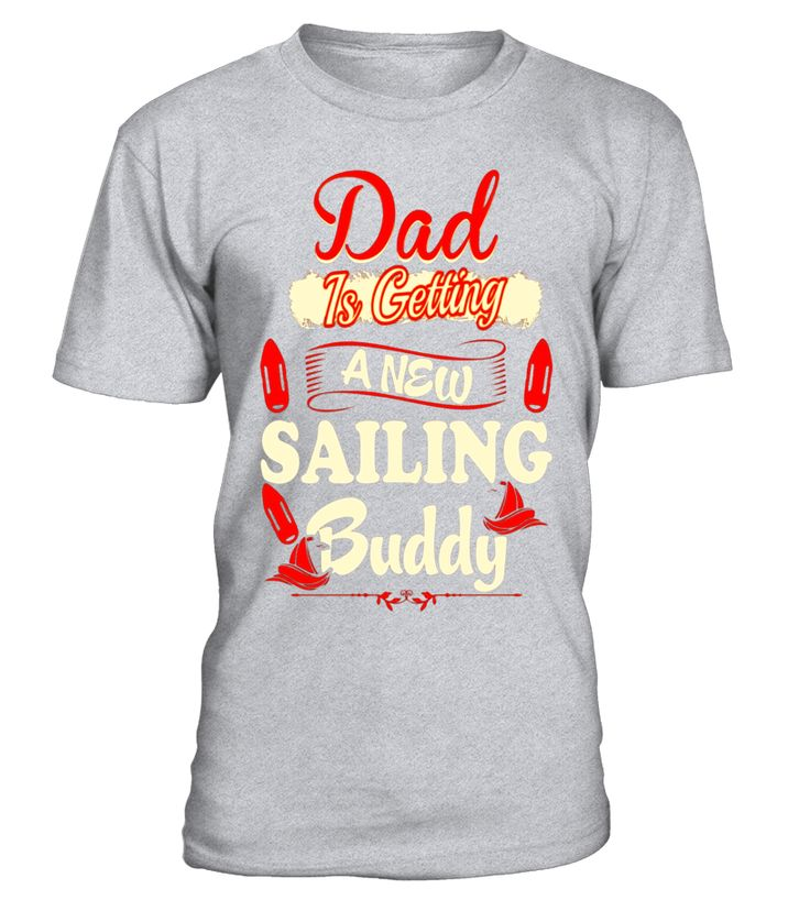 Dad Is Getting A New Sailing Buddy To Be Loading Tshirt  dad#tshirt#tee#gift#holiday#art#design#designer#tshirtformen#tshirtforwomen#besttshirt#funnytshirt#age#name#october#november#december#happy#grandparent#blackFriday#family#thanksgiving#birthday#image#photo#ideas#sweetshirt#bestfriend#nurse#winter#america#american#lovely#unisex#sexy#veteran#cooldesign#mug#mugs#awesome#holiday#season#cuteshirt