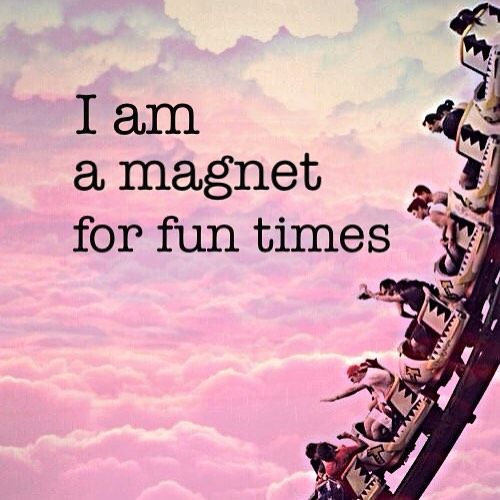 I am a magnet for love, happiness, good health and fun times!❤♡❤ ~ ♡❤♡