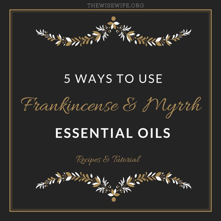 5 Ways to use Frankincense and Myrrh Essential Oils | The Wise Wife