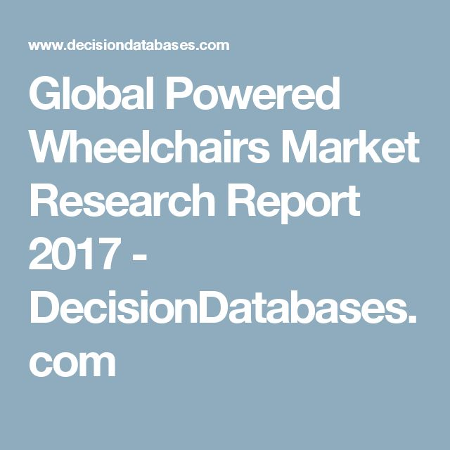 Global Powered Wheelchairs Market Research Report 2017 - DecisionDatabases.com