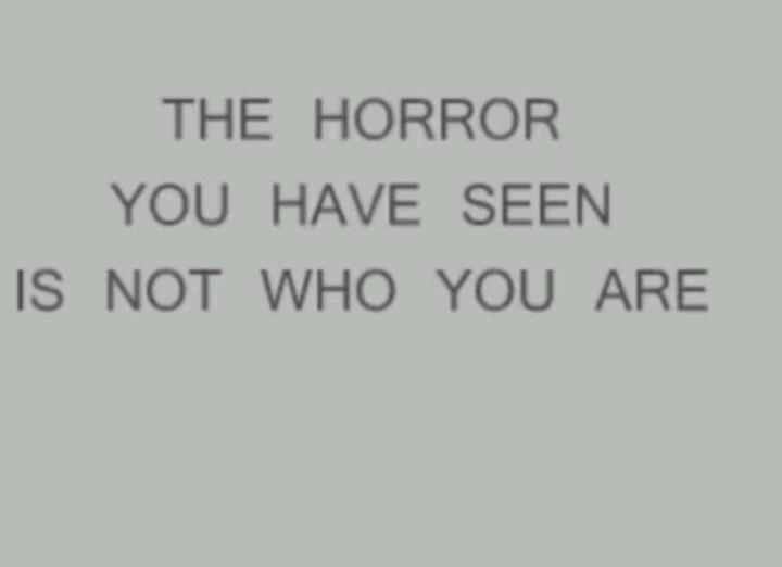 """""""El horror que has visto, no es quien eres."""""""