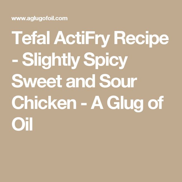 Tefal ActiFry Recipe - Slightly Spicy Sweet and Sour Chicken - A Glug of Oil