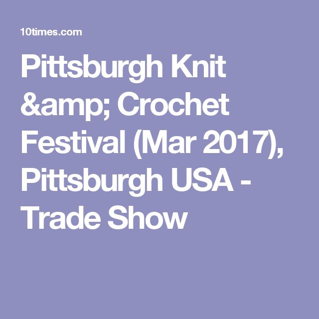 Pittsburgh Knit & Crochet Festival (Mar 2017), Pittsburgh USA - Trade Show