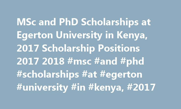 MSc and PhD Scholarships at Egerton University in Kenya, 2017 Scholarship Positions 2017 2018 #msc #and #phd #scholarships #at #egerton #university #in #kenya, #2017 http://arkansas.nef2.com/msc-and-phd-scholarships-at-egerton-university-in-kenya-2017-scholarship-positions-2017-2018-msc-and-phd-scholarships-at-egerton-university-in-kenya-2017/  # MSc and PhD Scholarships at Egerton University in Kenya, 2017 The Centre of Excellence in Sustainable Agriculture and Agribusiness Management…