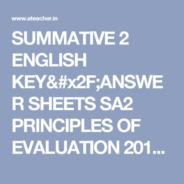 SUMMATIVE 2 ENGLISH KEY/ANSWER SHEETS SA2 PRINCIPLES OF EVALUATION 2017 FOR 6,7,8,9,10th CLASSES ~ www.ateacher.in