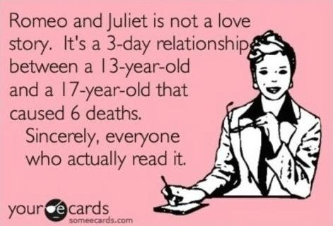 DuhRomeo Juliet Not Love Story, Romeo And Juliet, School Ecards, Love You Ecards, Funny Ecards About School, So True, English Teachers, Midsummer Nights Dream Quotes, High Schools