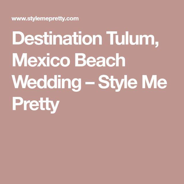 Destination Tulum, Mexico Beach Wedding – Style Me Pretty