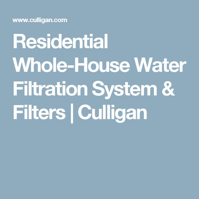 Residential Whole-House Water Filtration System & Filters | Culligan