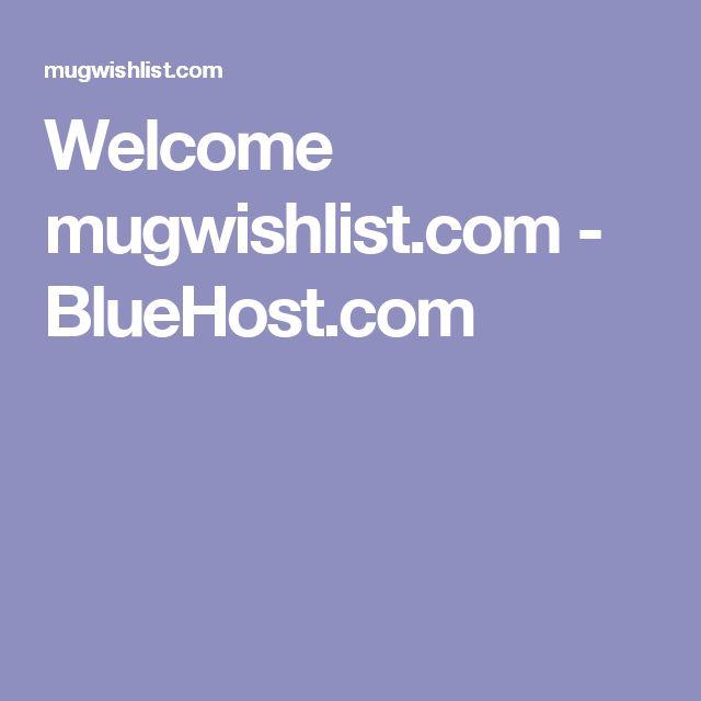 Welcome mugwishlist.com - BlueHost.com