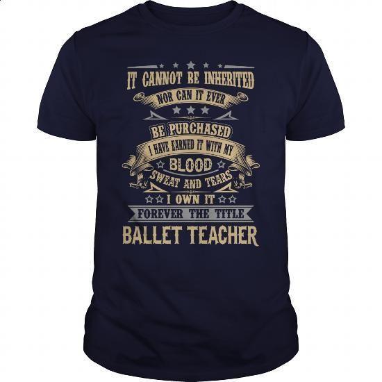 BALLET TEACHER - #dress shirts for men #funny tees. SIMILAR ITEMS => https://www.sunfrog.com/LifeStyle/BALLET-TEACHER-93337884-Navy-Blue-Guys.html?60505