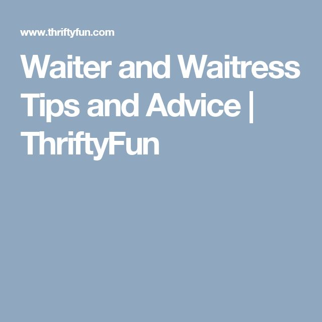 Waiter and Waitress Tips and Advice | ThriftyFun