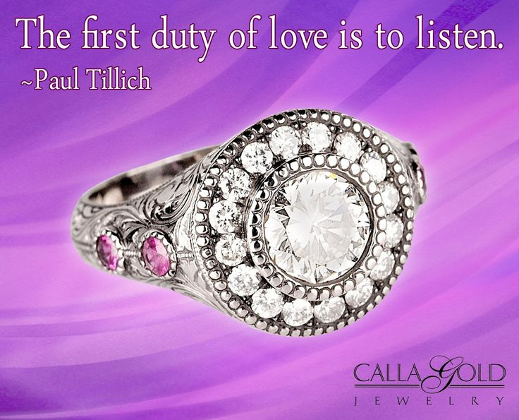 """The first duty of love is to listen."" ~ Paul Tillich - See more at: http://www.callagold.com/gems-of-wisdom/gems-of-wisdom-paul-tillich-and-a-trinity-ring/#sthash.AKIJ3D1L.dpuf"