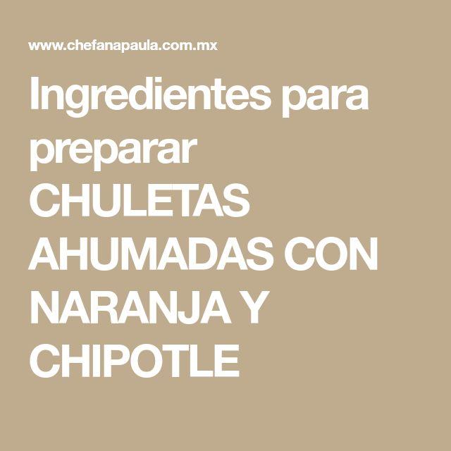 Ingredientes para preparar CHULETAS AHUMADAS CON NARANJA Y CHIPOTLE