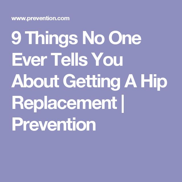 9 Things No One Ever Tells You About Getting A Hip Replacement | Prevention