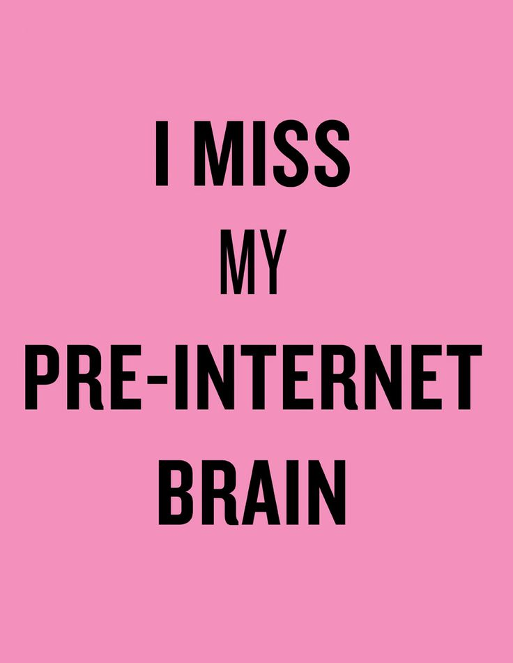 I do. I miss my pre-internet brain by douglas coupland