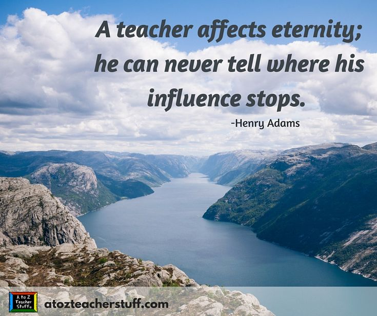a teacher affects eternity you can never tell where his influence stops A teacher affects eternity he can never tell where his influence stops by henry adams - a little humor for your day from my large collection of funny quotes.