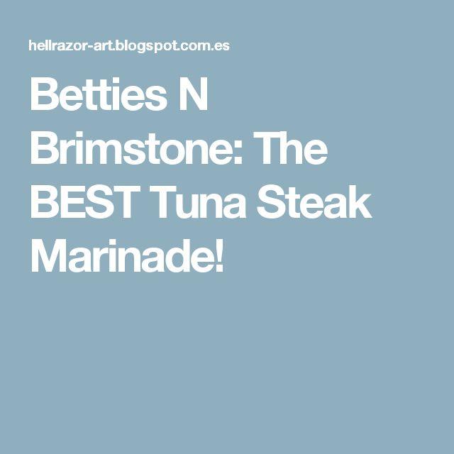 Betties N Brimstone: The BEST Tuna Steak Marinade!